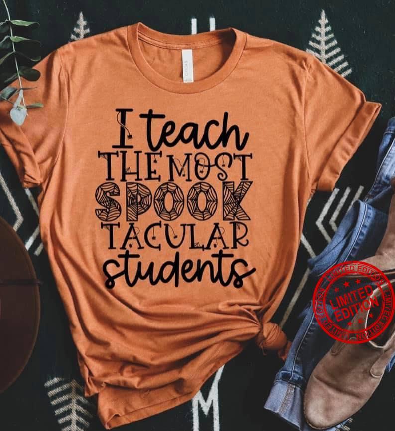 I Teach The Most Spooktacular Students Shirt