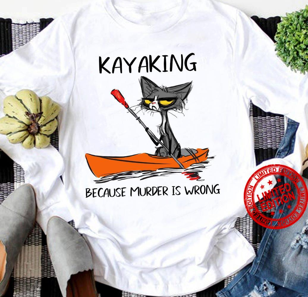 Kayaking Because Murder Is Wrong Shirt