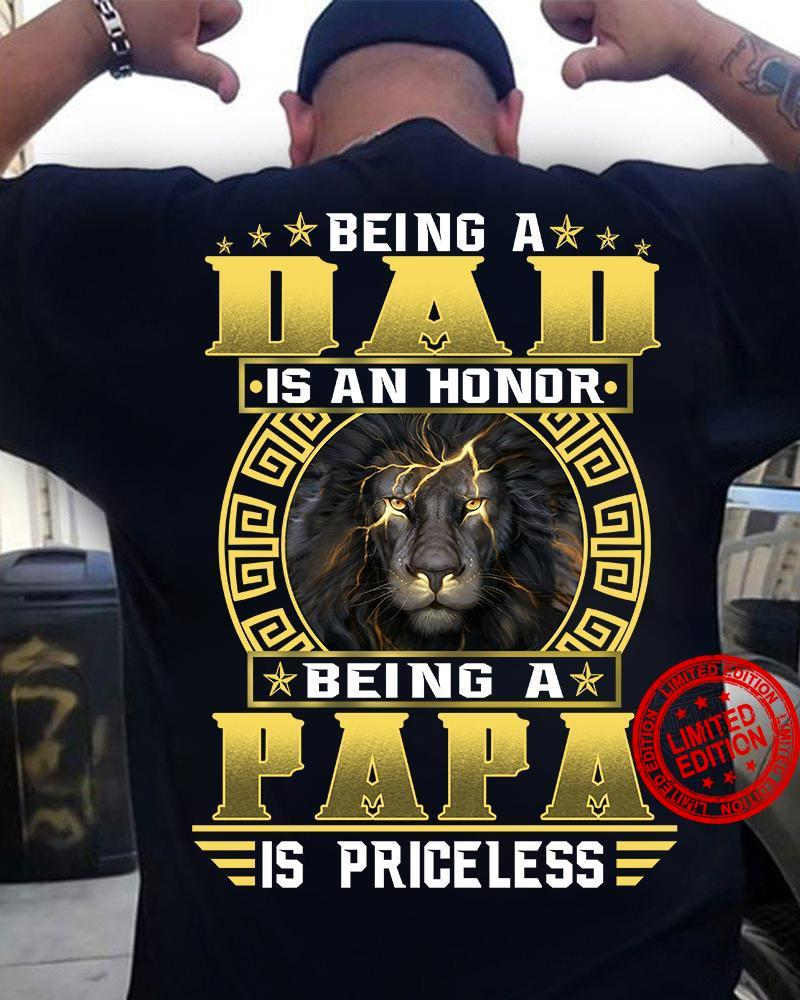 Lion Being A Dad Is An Honor Being A Papa Is Priceless Shirt