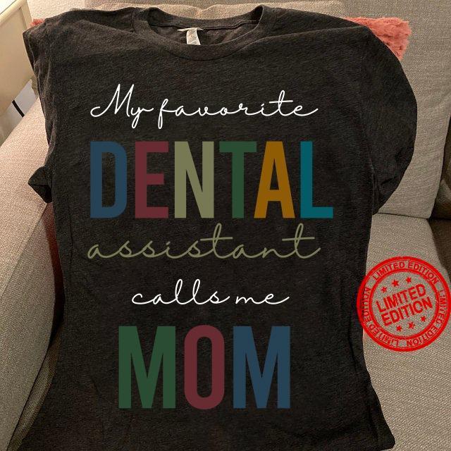 My Favorite Dental Assistant Calls Me Mom Shirt