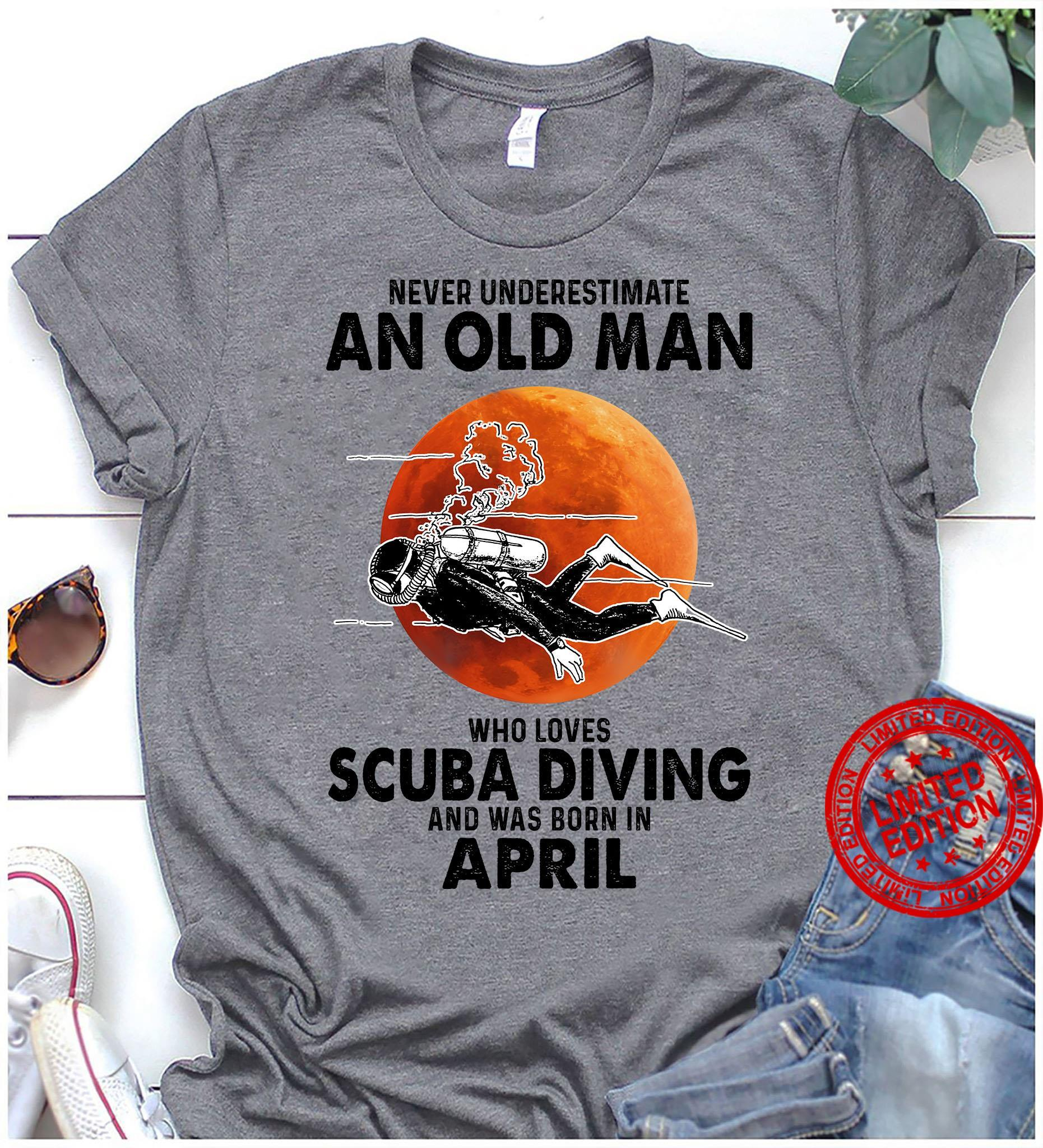 Never Underestimate An Old Man Who Loves Scuba Diving And Was Born In April Shirt