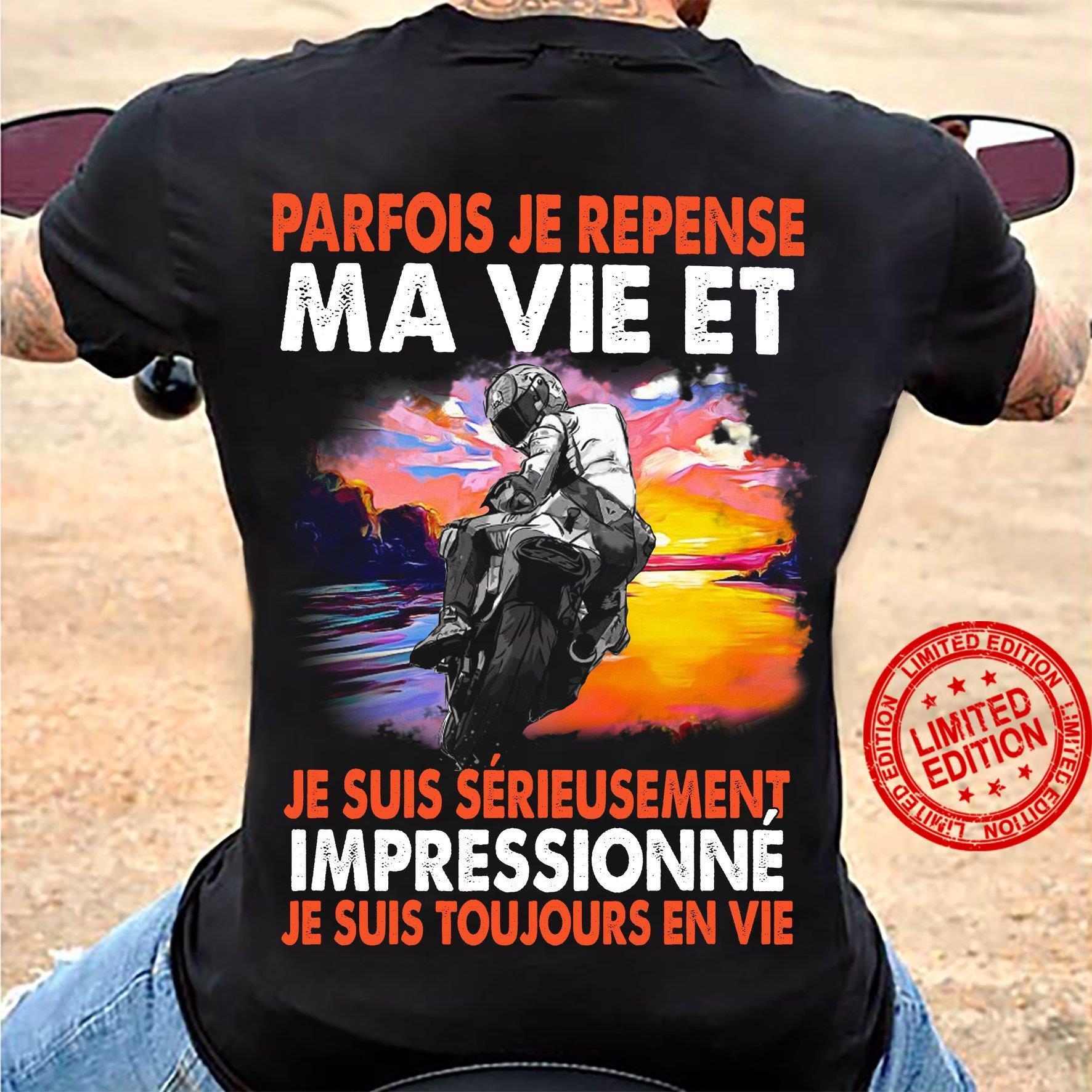 Parfois Je Repense Ma Vie Et Je Suis Serieusement Impressionne Je Suis Toujours En Vie Shirt