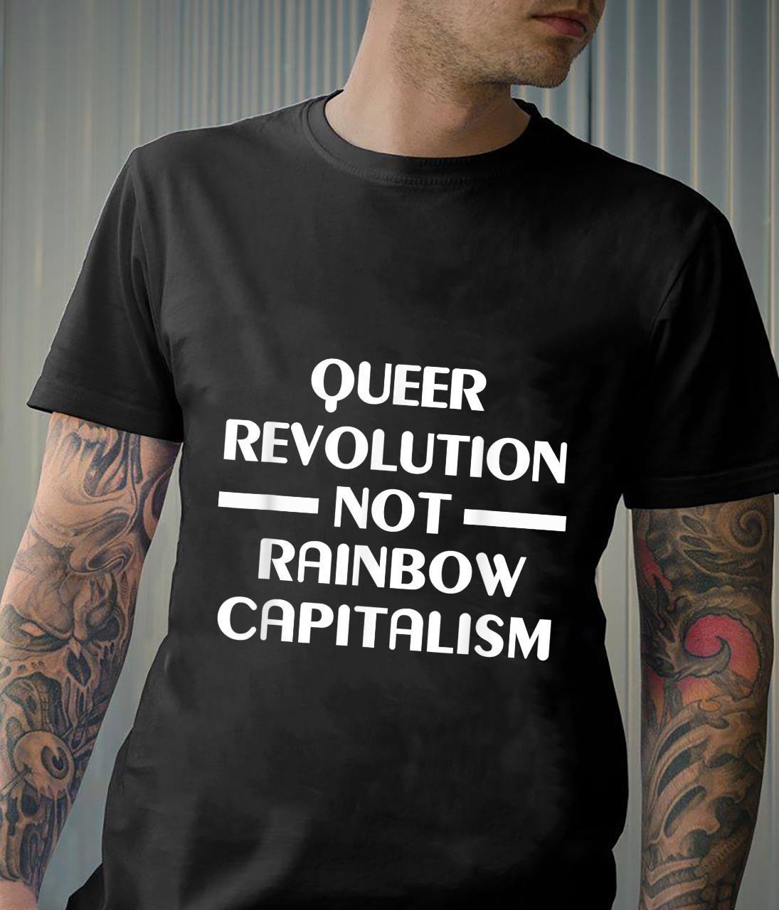 Queer Revolution Not Rainbow Capitalism Shirt