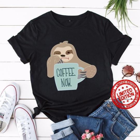 Sloth Coffee Now Shirt
