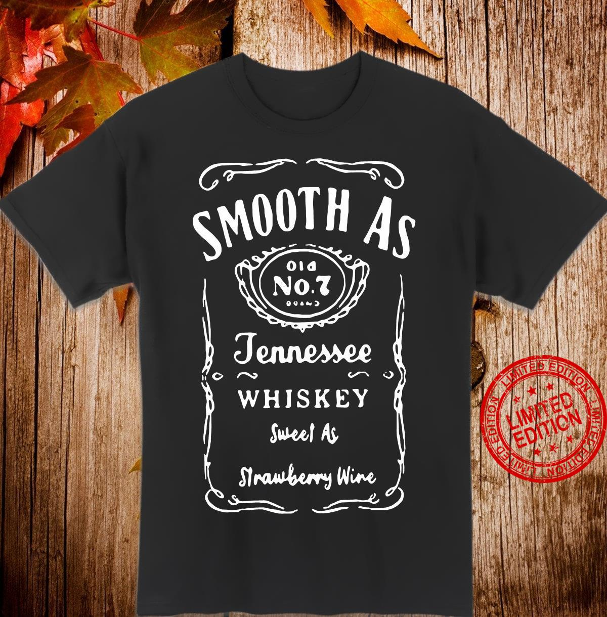 Smooth as old No.7 Jennessee Whiskey sweet as strawberry wine shirt