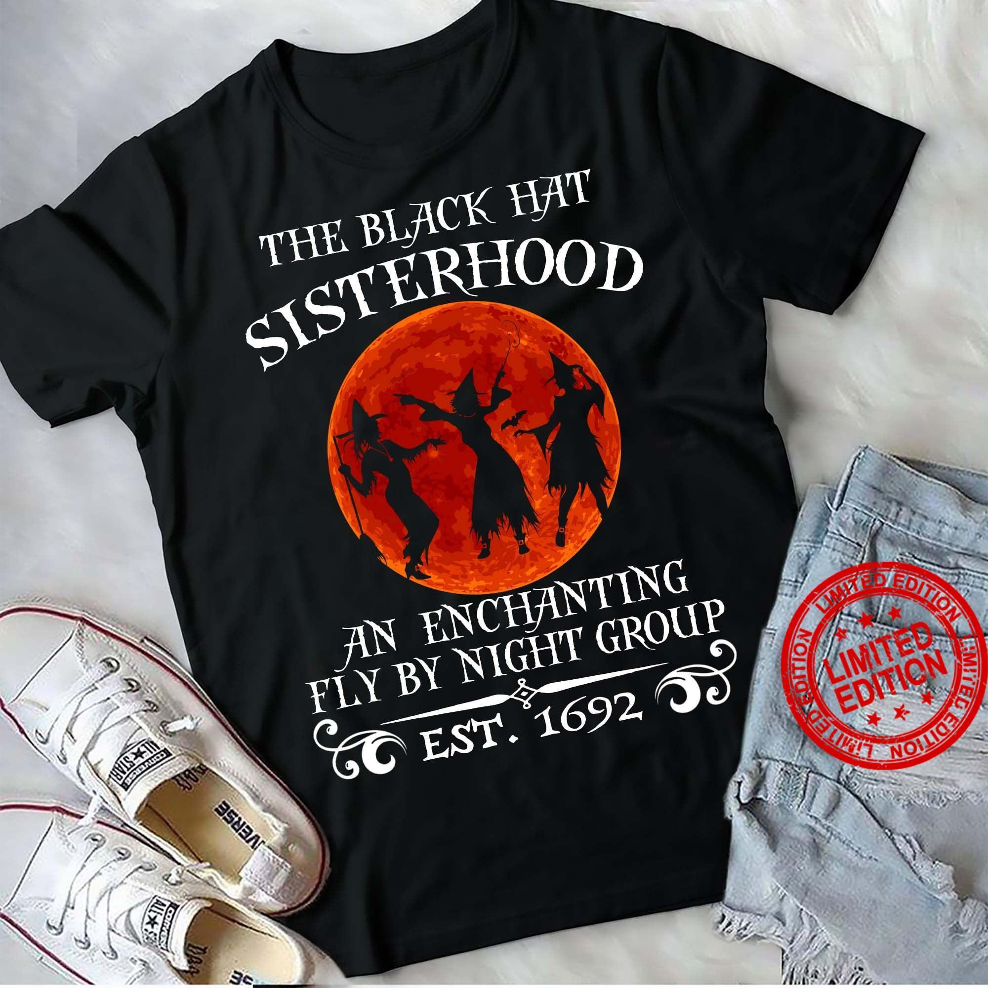 The Black Hat Sisterhood An Enchanting Fly By Night Group Est 1962 Shirt