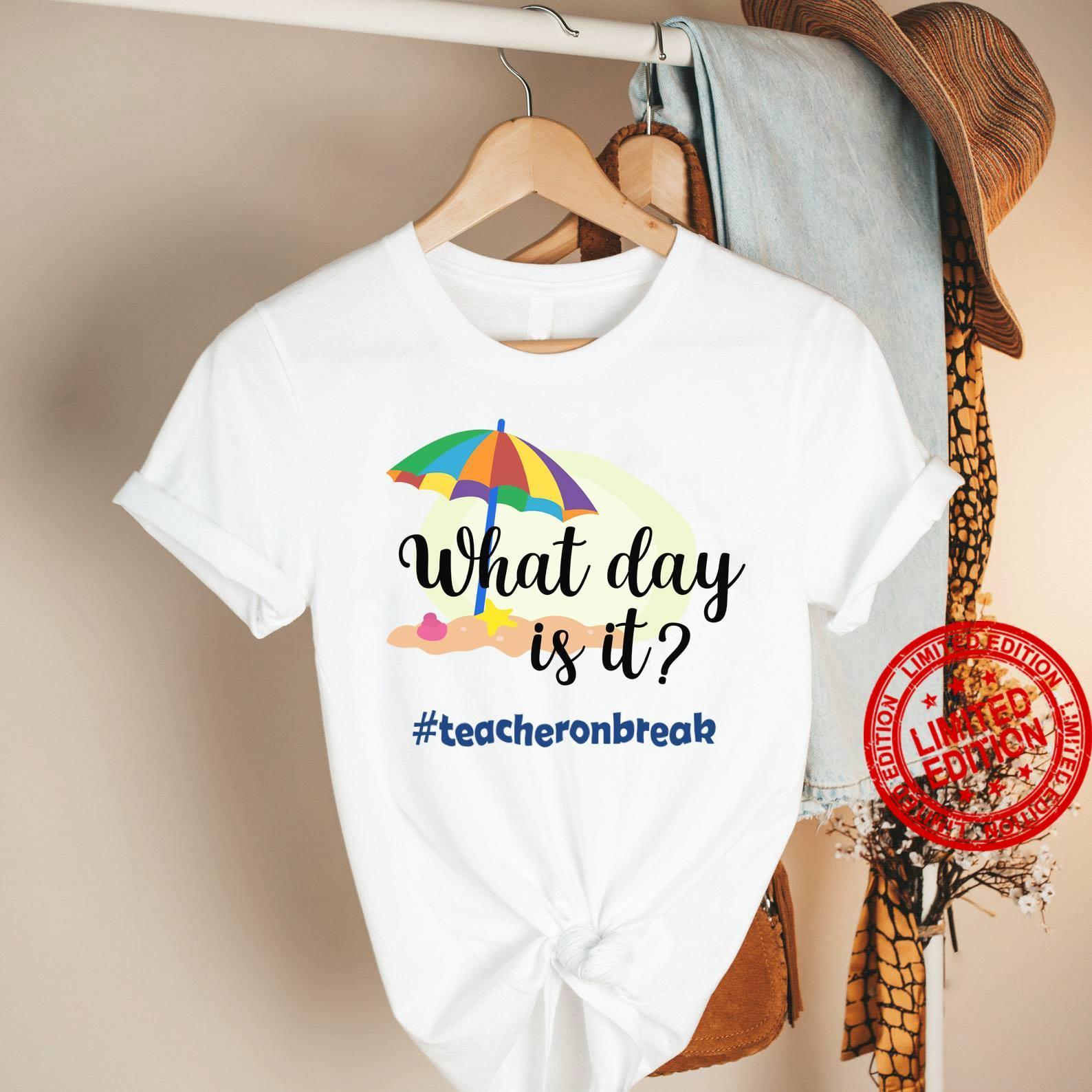 What Day Is It Teacher On Break Shirt