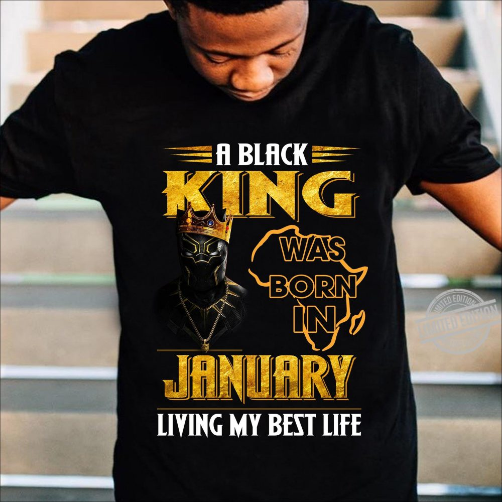 A Black King Was Born In January Living My Best Life Shirt