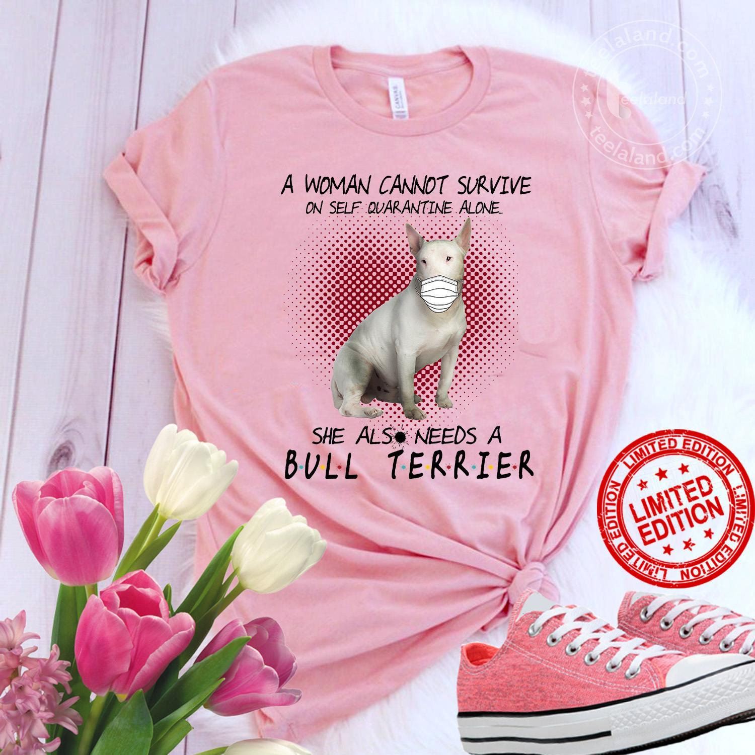 A Woman Cannot Survive On Self Quarantine Alone She Also Needs A Bull Terrier Shirt