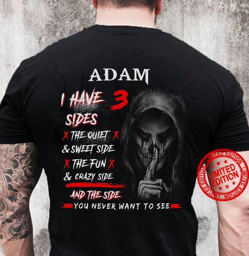 Adam I Have 3 Sides The Quiet & Sweet Side & Crazy Side And The Side You Never Want To See Shirt