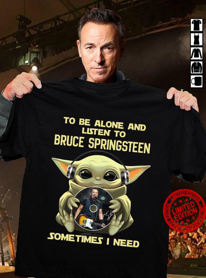Baby Yoda Hug To Be Alone And Listen To Bruce Springsteen Sometimes I Need Shirt