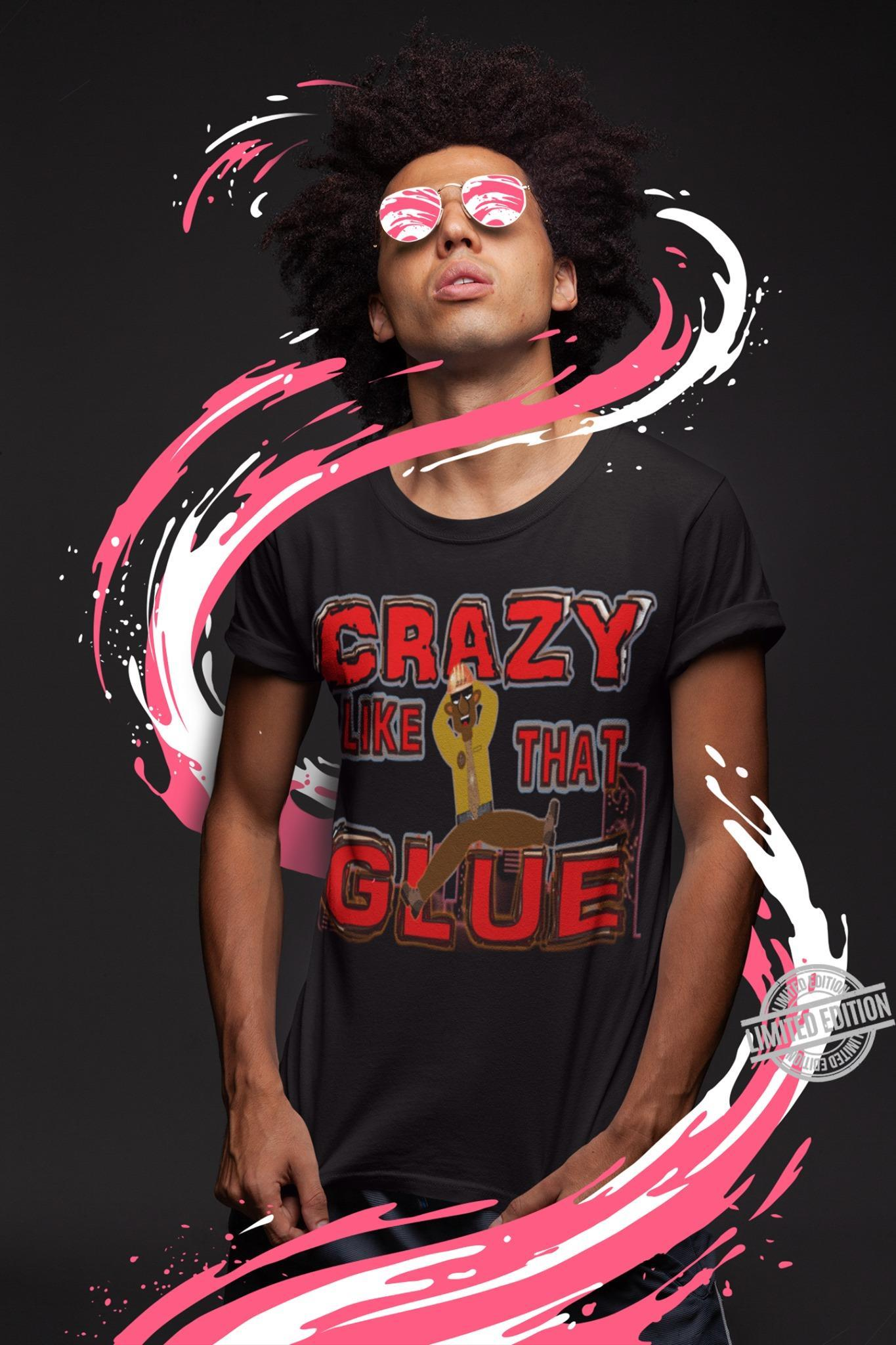 Crazy Like That Glue Shirt