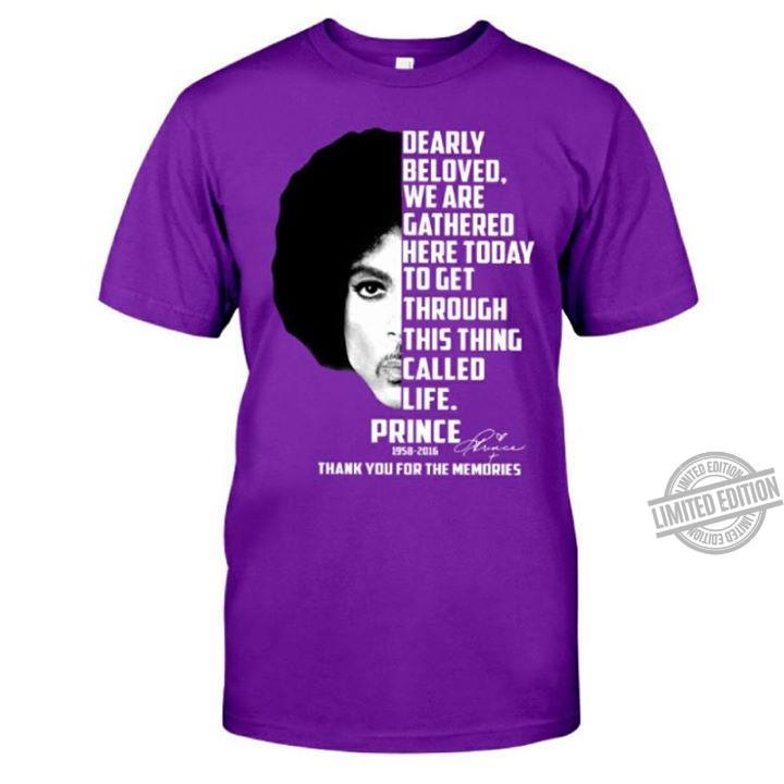 Dearly Beloved We Are Gathered Here Today To Get Through This Thing Called Life Prince Thanh You For The Memories Shirt