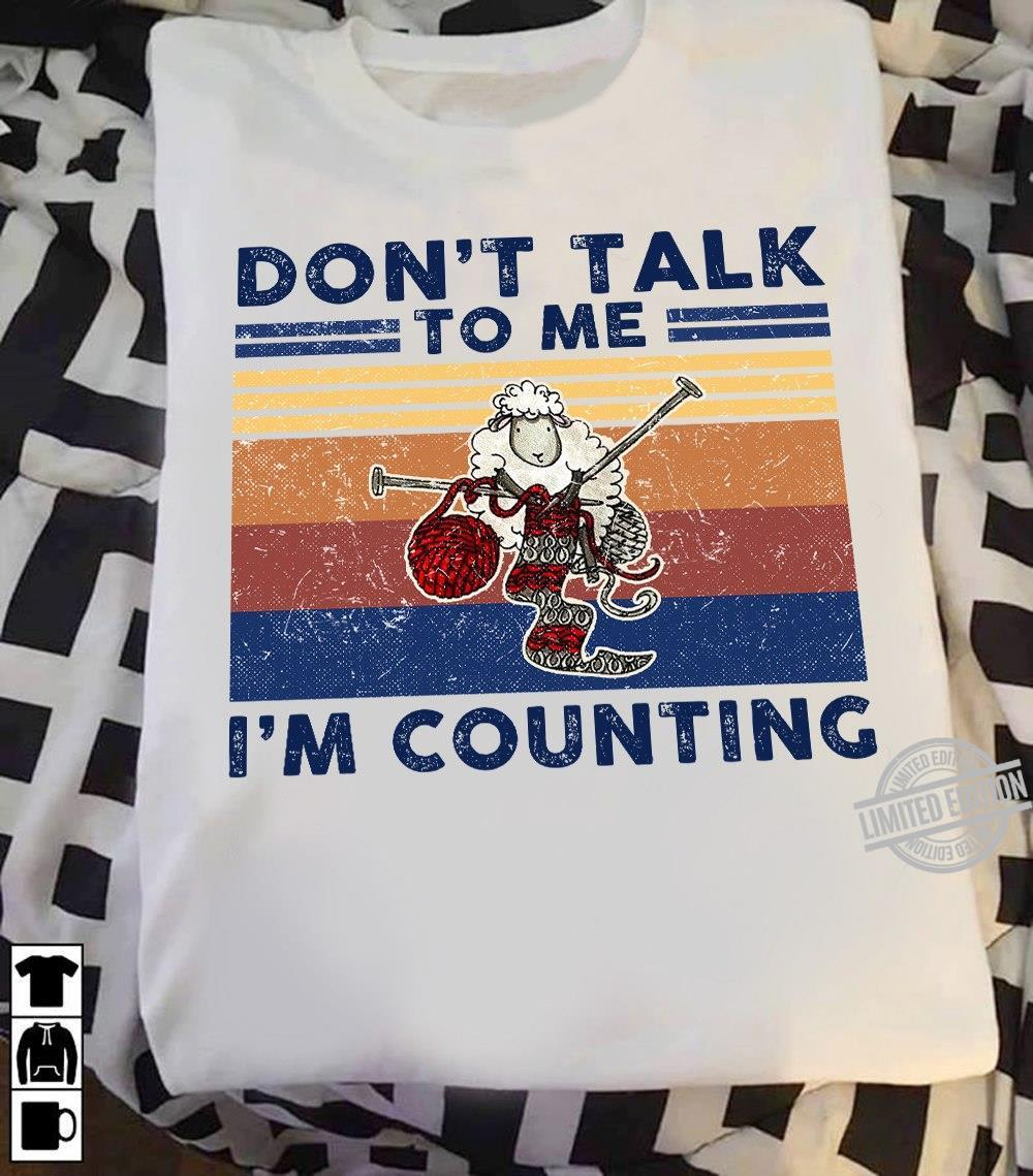 Don't Talk To Me I'm Counting Shirt