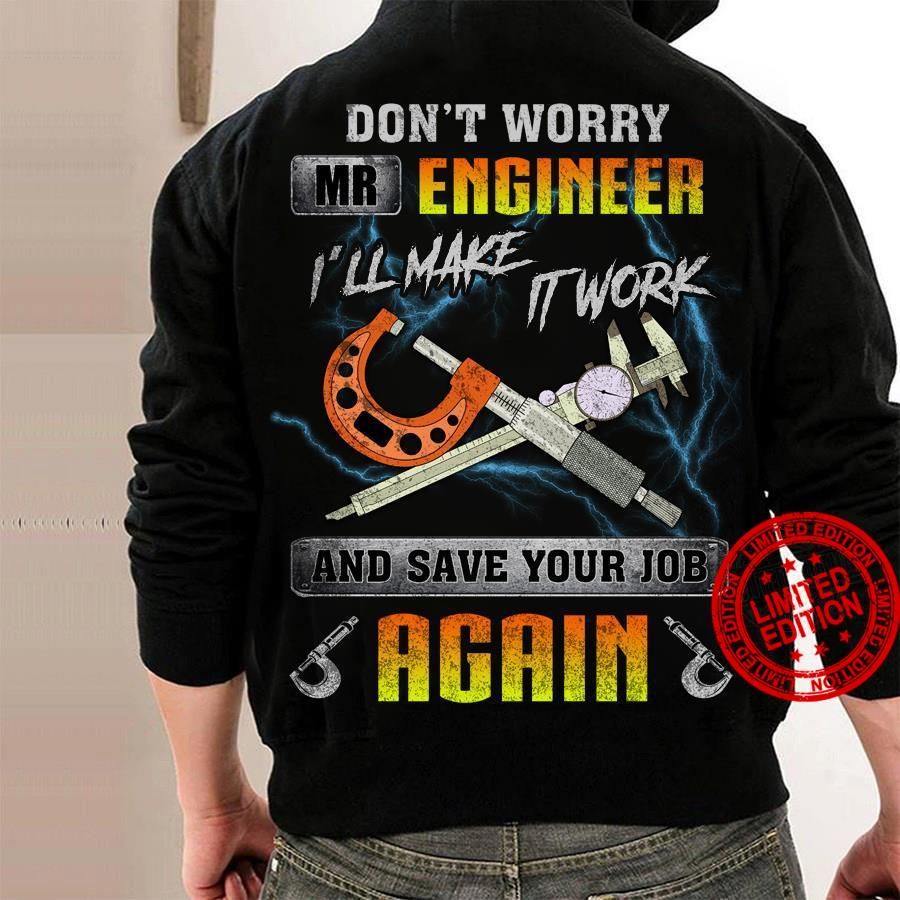 Don't Worry Mr Engineer I'll Make It Work And Save Your Job Again Shirt