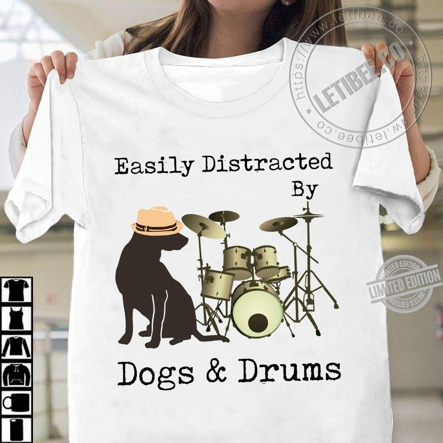 Easily Distracted By Dogs Drums Shirt