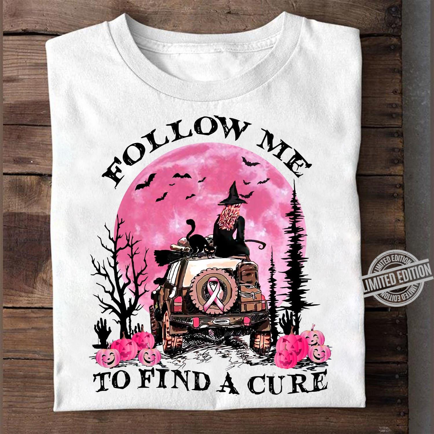 Follow Me To Find A Cure Shirt