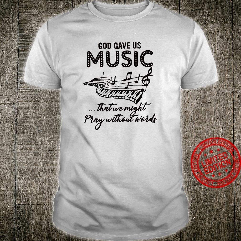 God Gave Us Music That We Might Pray Without Words Shirt unisex