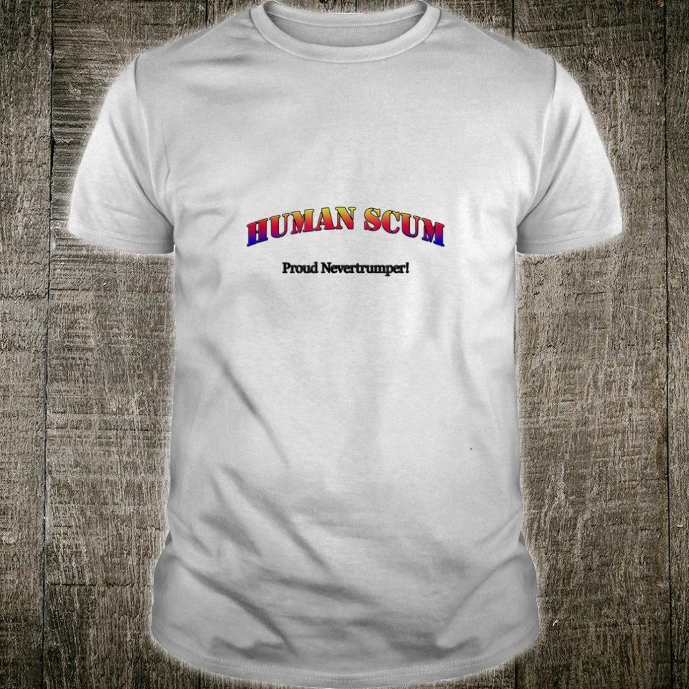 Human Scum Proud Never trumper shirt