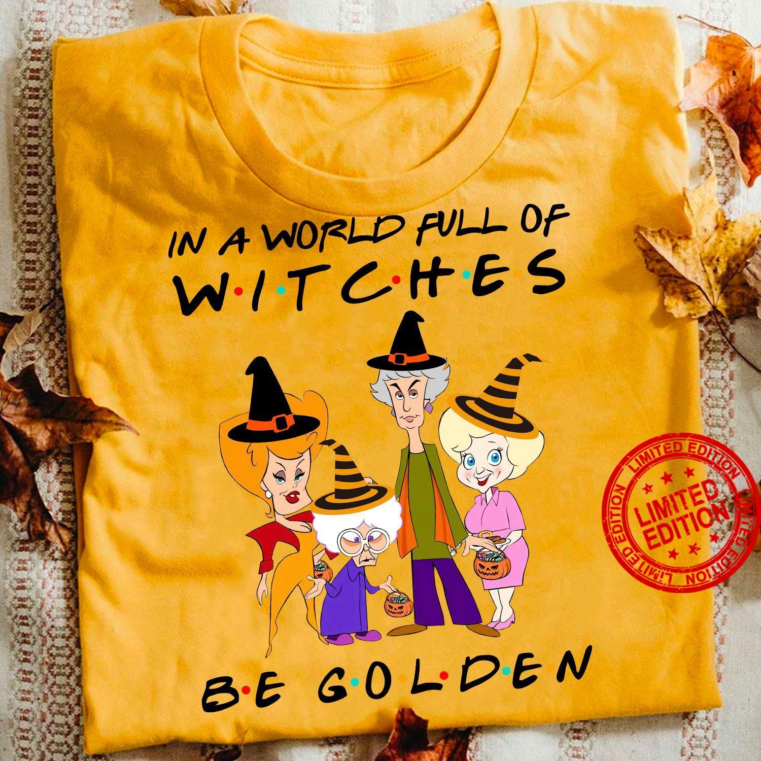 I A World Full Of Witches Be Golden Shirt
