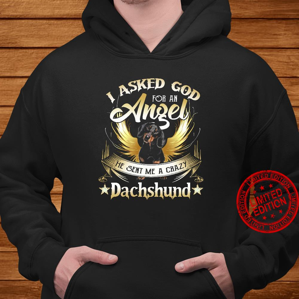 I Asked God For An Angel He Sent Me A Crazy Dachshund Shirt hoodie