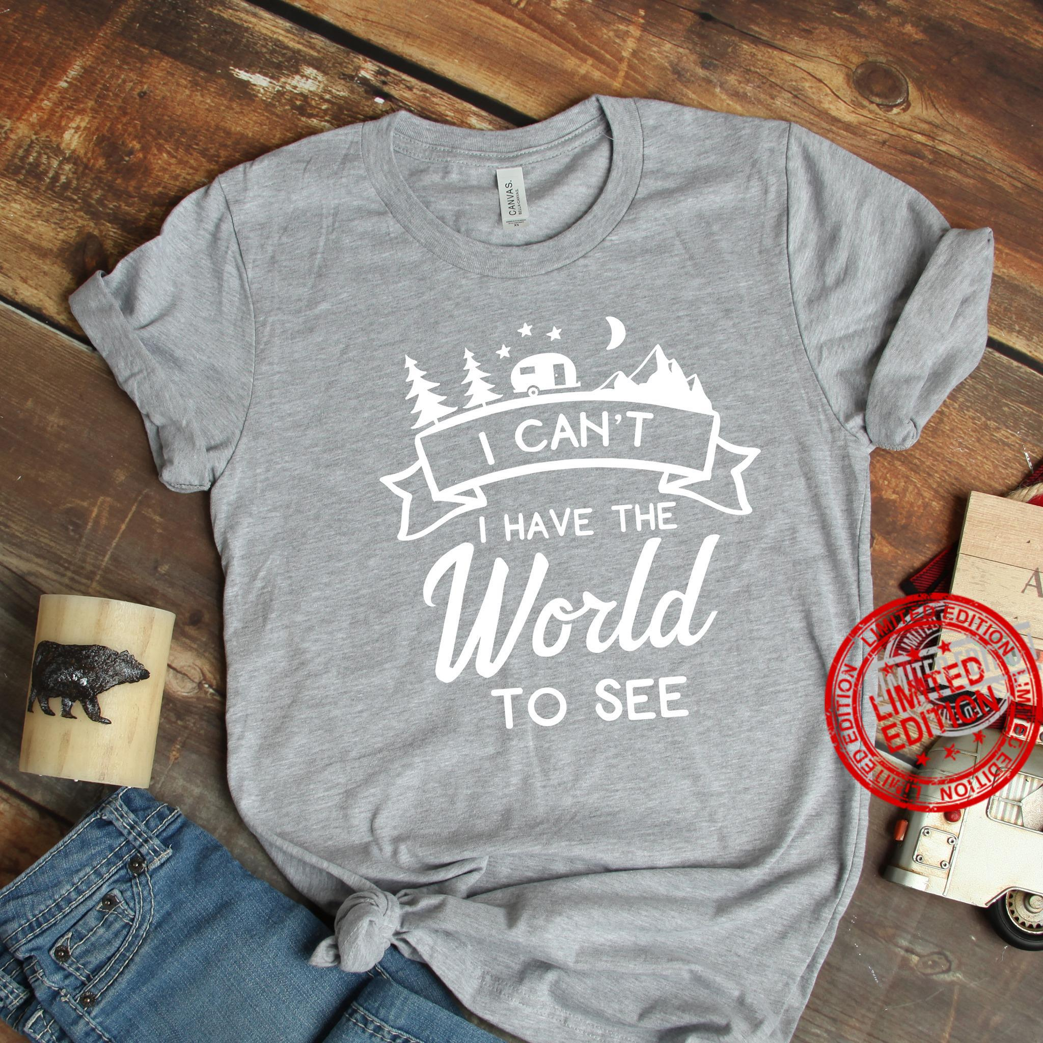 I Can't I Have The World To See Shirt