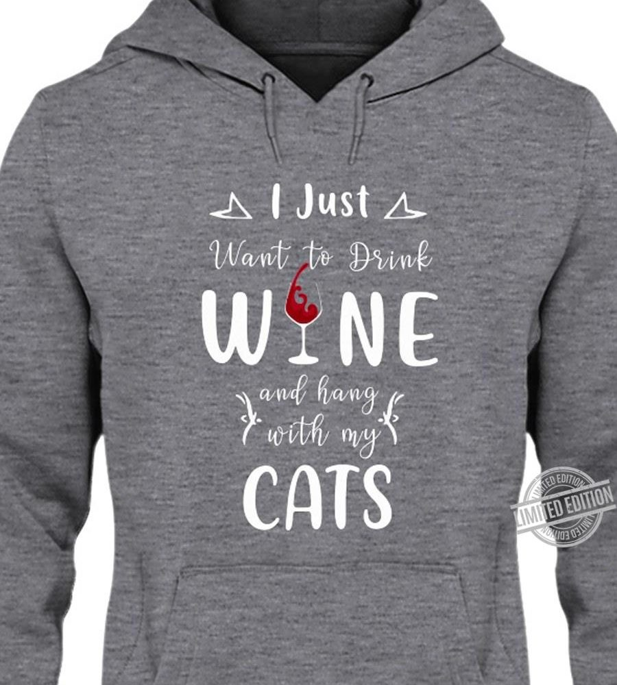 I Just Want To Drink Wine And Hang With My Cats Shirt