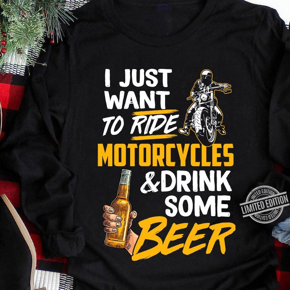 I Just Want To Ride Motorcycles & Drink Some Beer Shirt