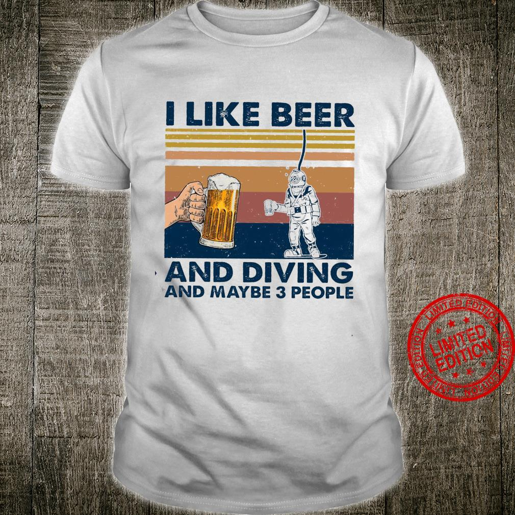 I Like Beer And Diving And Maybe 3 People Shirt unisex