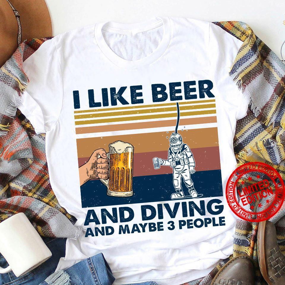 I Like Beer And Diving And Maybe 3 People Shirt