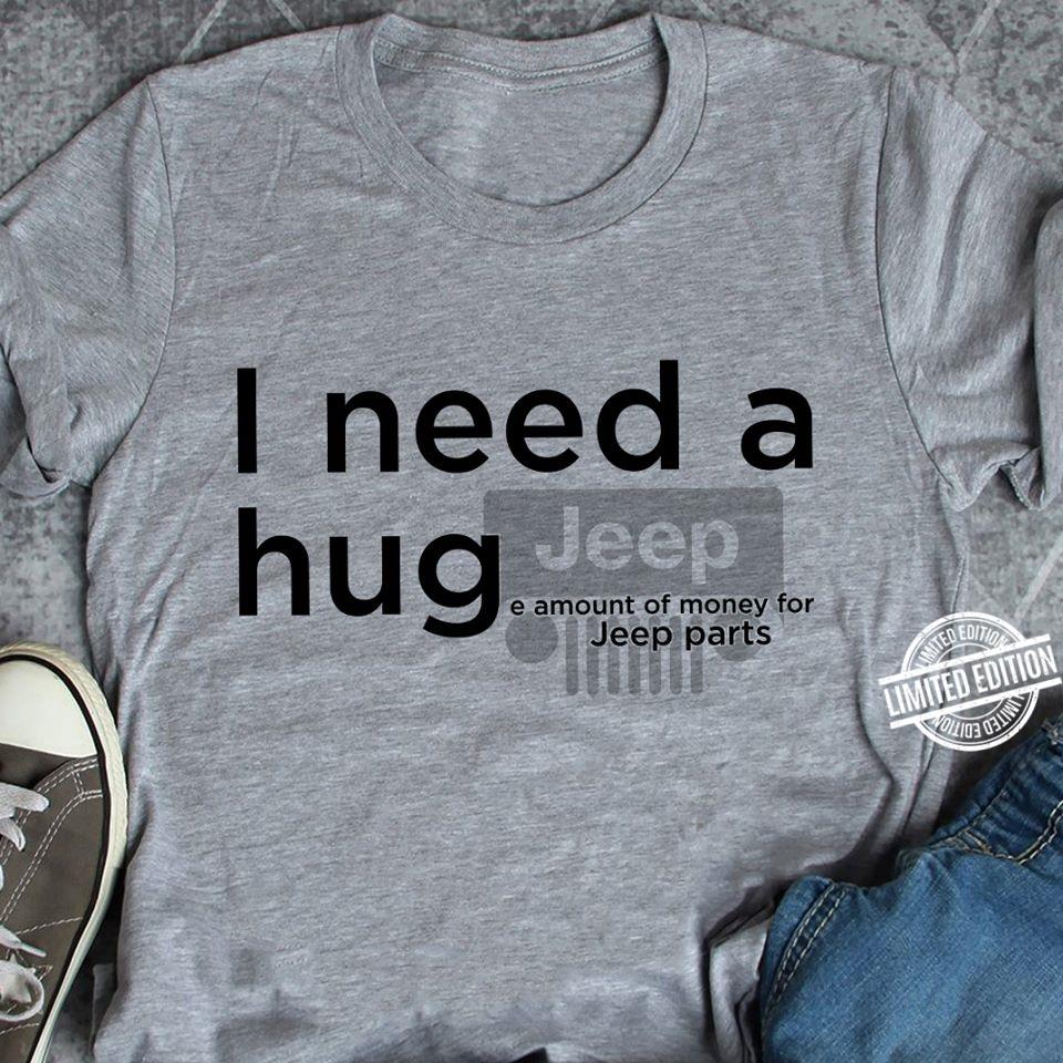 I Need A Huge Amount Of Money Of Jeep Parts Shirt