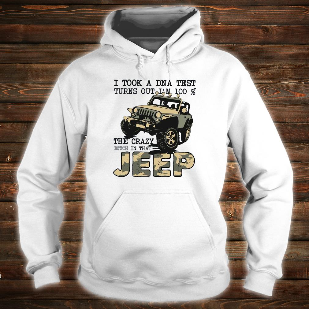 I took a DNA test turns out i'm 100% the crazy bitch in that jeep shirt hoodie