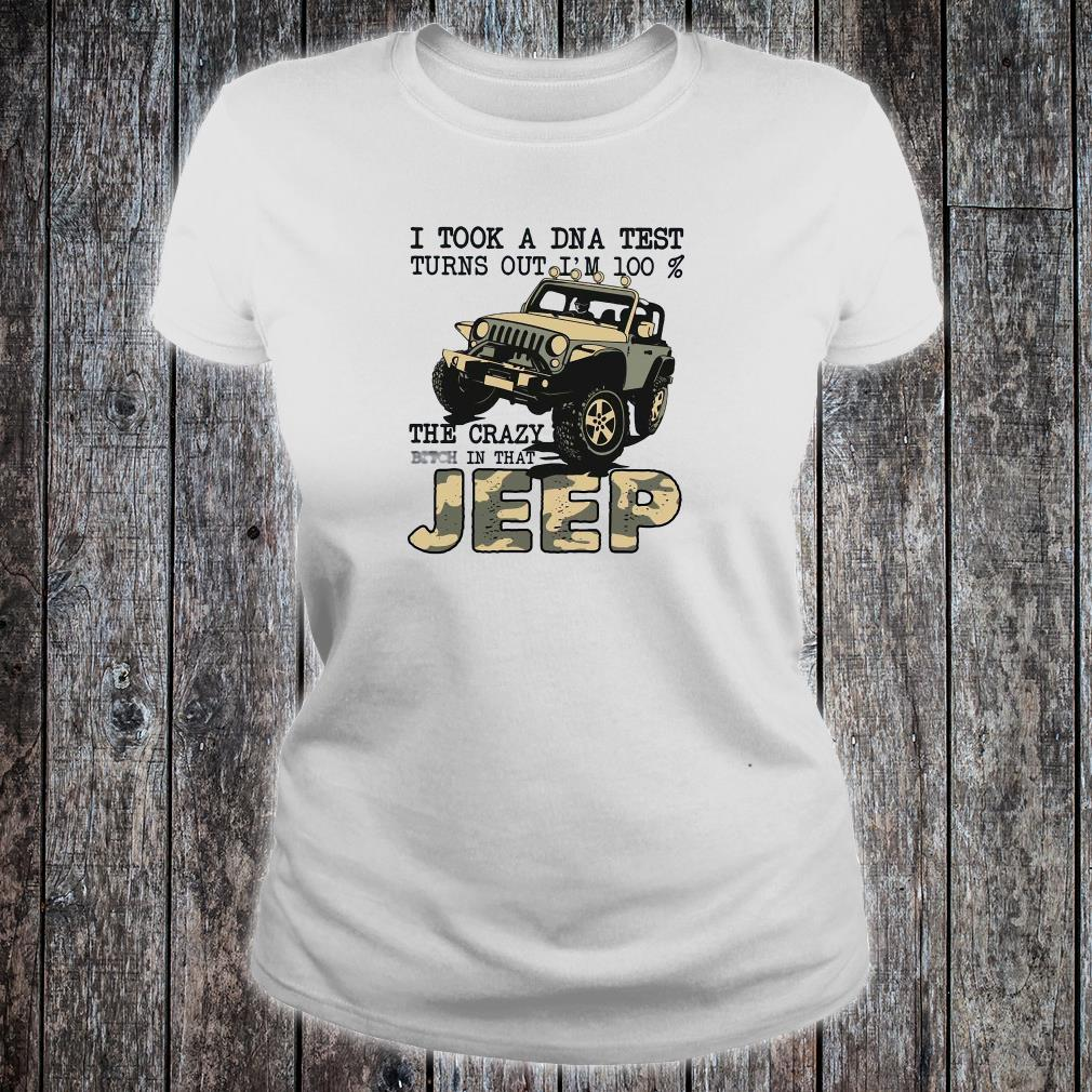 I took a DNA test turns out i'm 100% the crazy bitch in that jeep shirt ladies tee