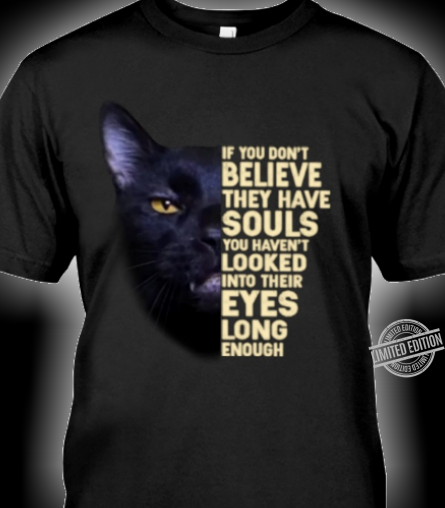 If You Don't Believe They have Souls Shirt