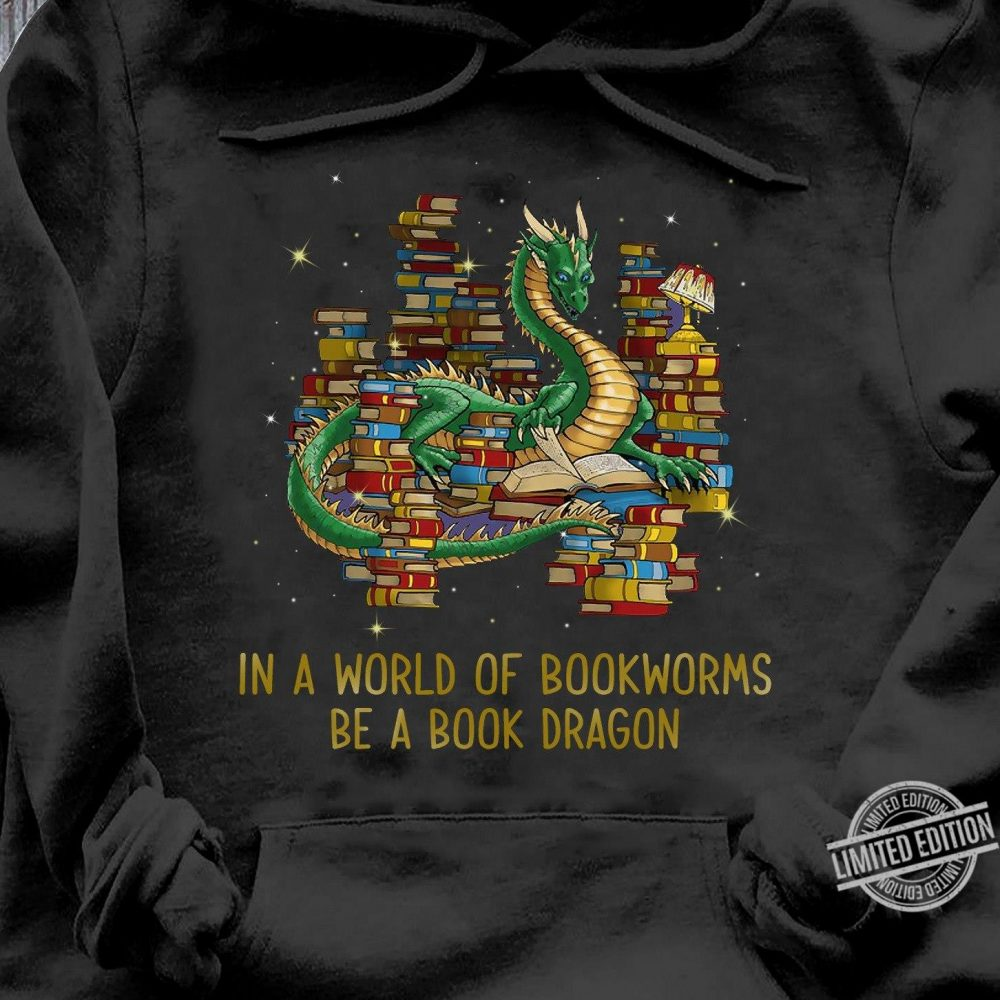 In A World Of bookworms Be A Book Dragon Shirt
