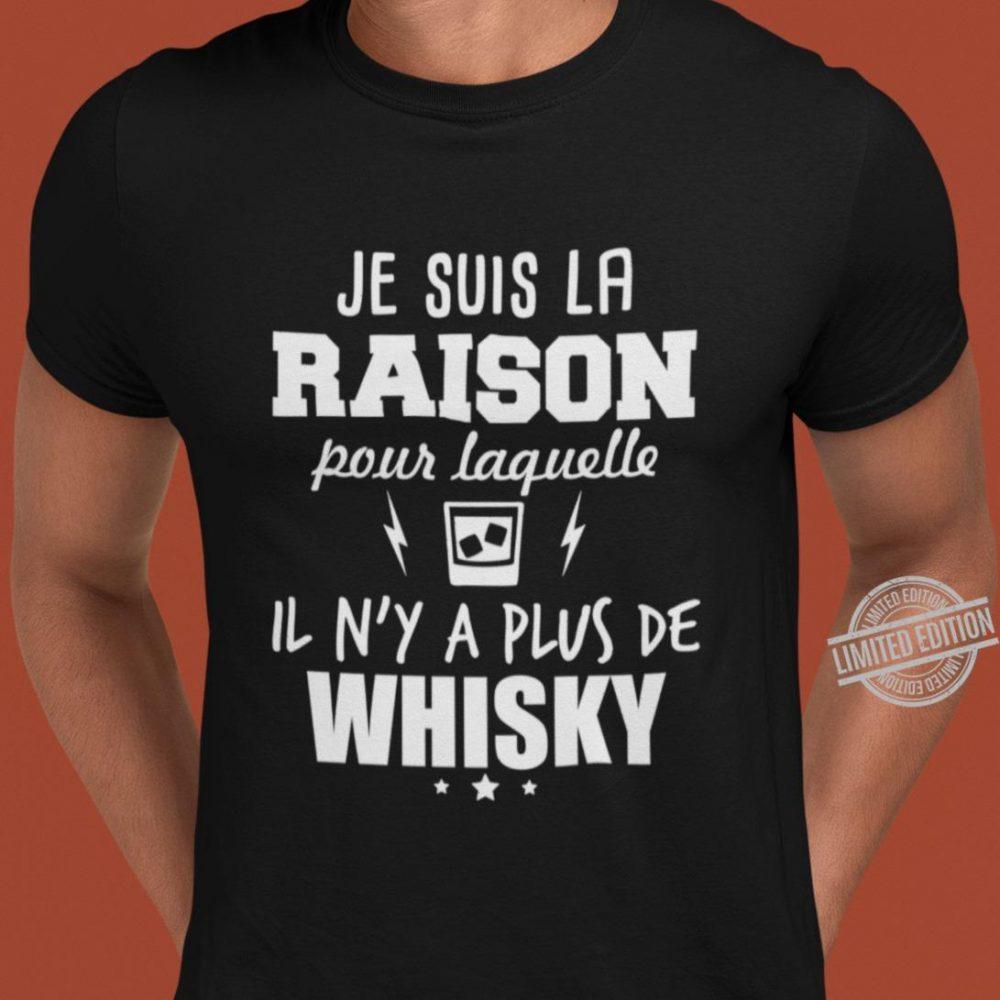 Je Suis La Raison Pour Laquelle Il N'y A Plus De Whisky Shirt