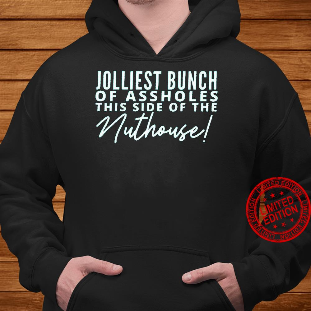 Jolliest Bunch Of Assholes This Side Of The Nuthouse Shirt hoodie
