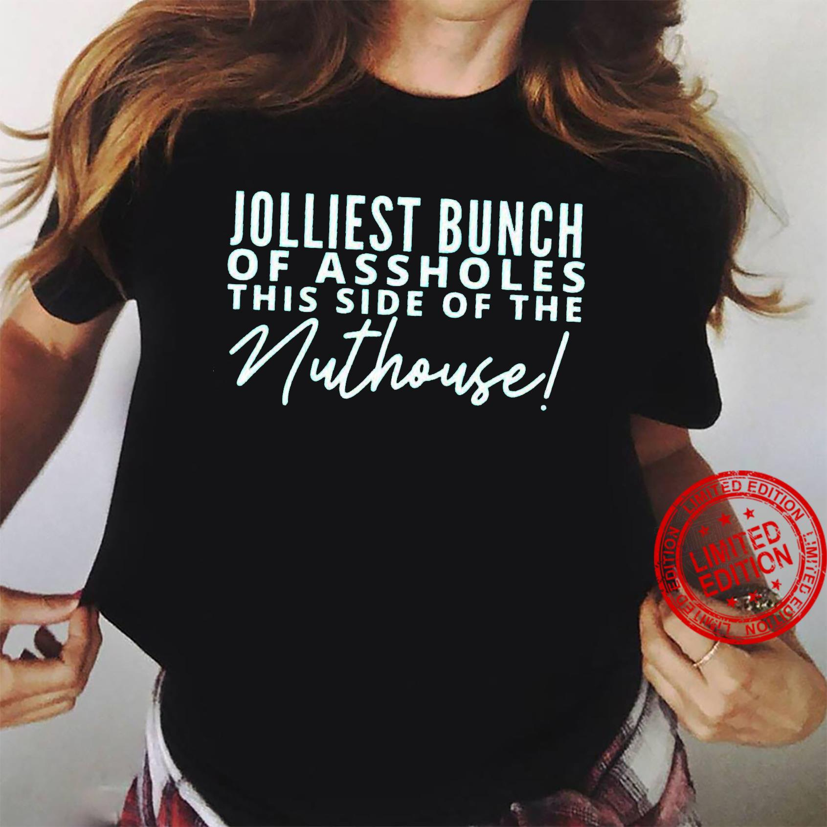 Jolliest Bunch Of Assholes This Side Of The Nuthouse Shirt ladies tee