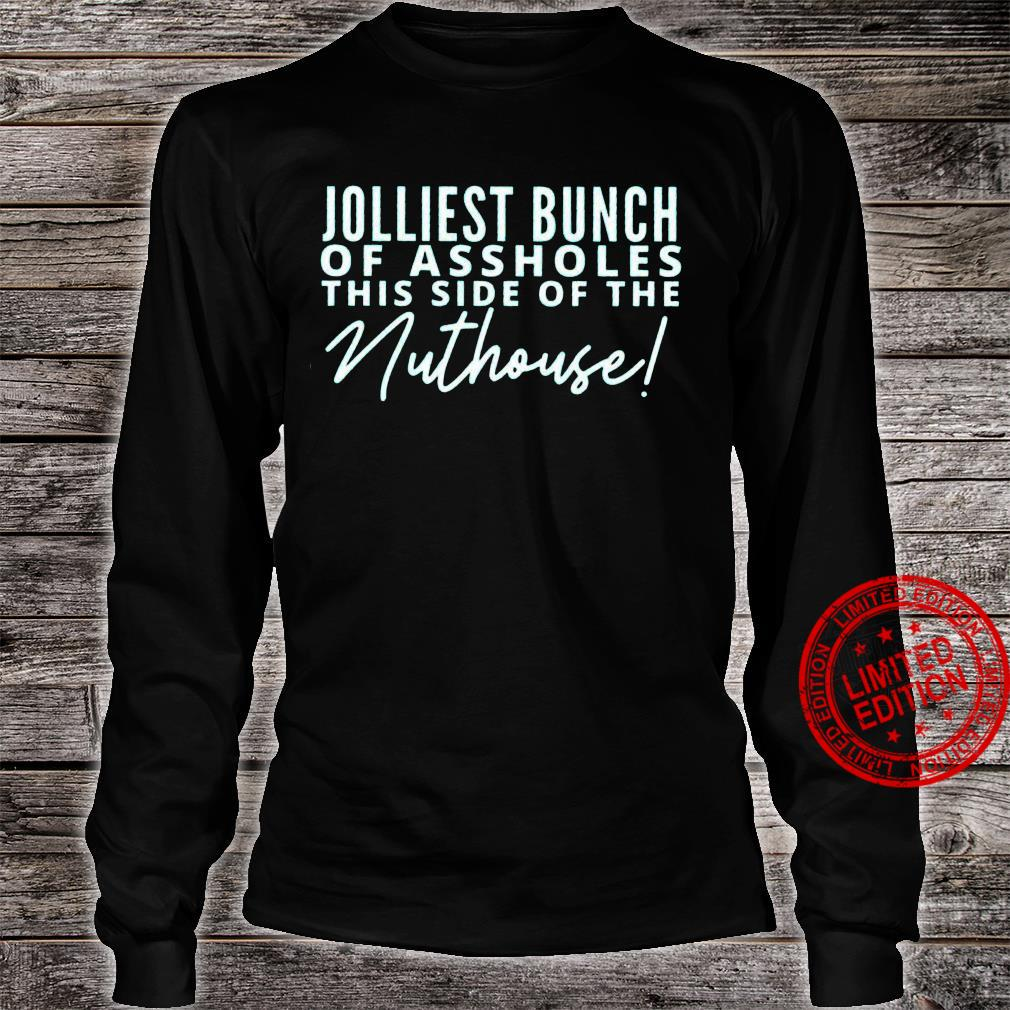 Jolliest Bunch Of Assholes This Side Of The Nuthouse Shirt long sleeved