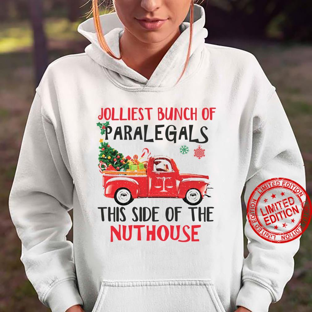 Jolliest Bunch Of Paralegals This Side Of The Nuthouse Shirt hoodie