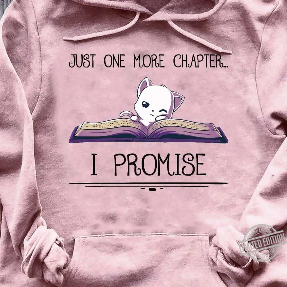 Just One More Chapter I Promise Shirt
