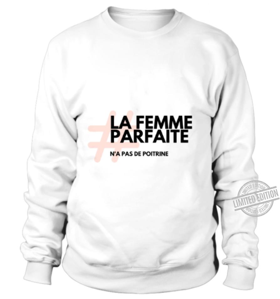 La Femme Parfate N'a Pas De Poitrine Shirt