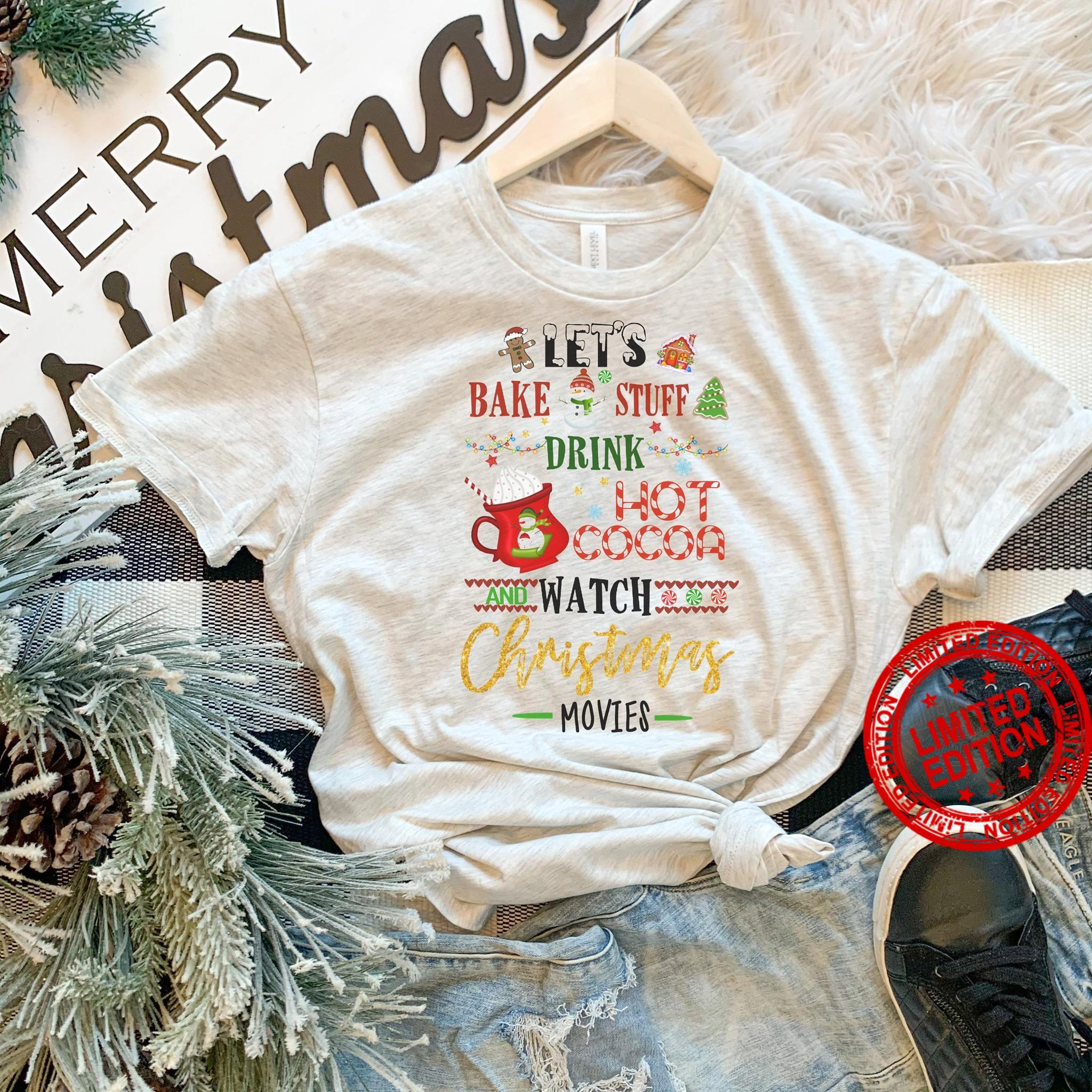 Let's Bake Stuff Drink Hot Cocoa Watch Christmas Movies Shirt