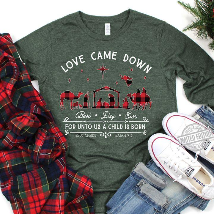Love Came Down For Unto Us A Child Is Born Shirt