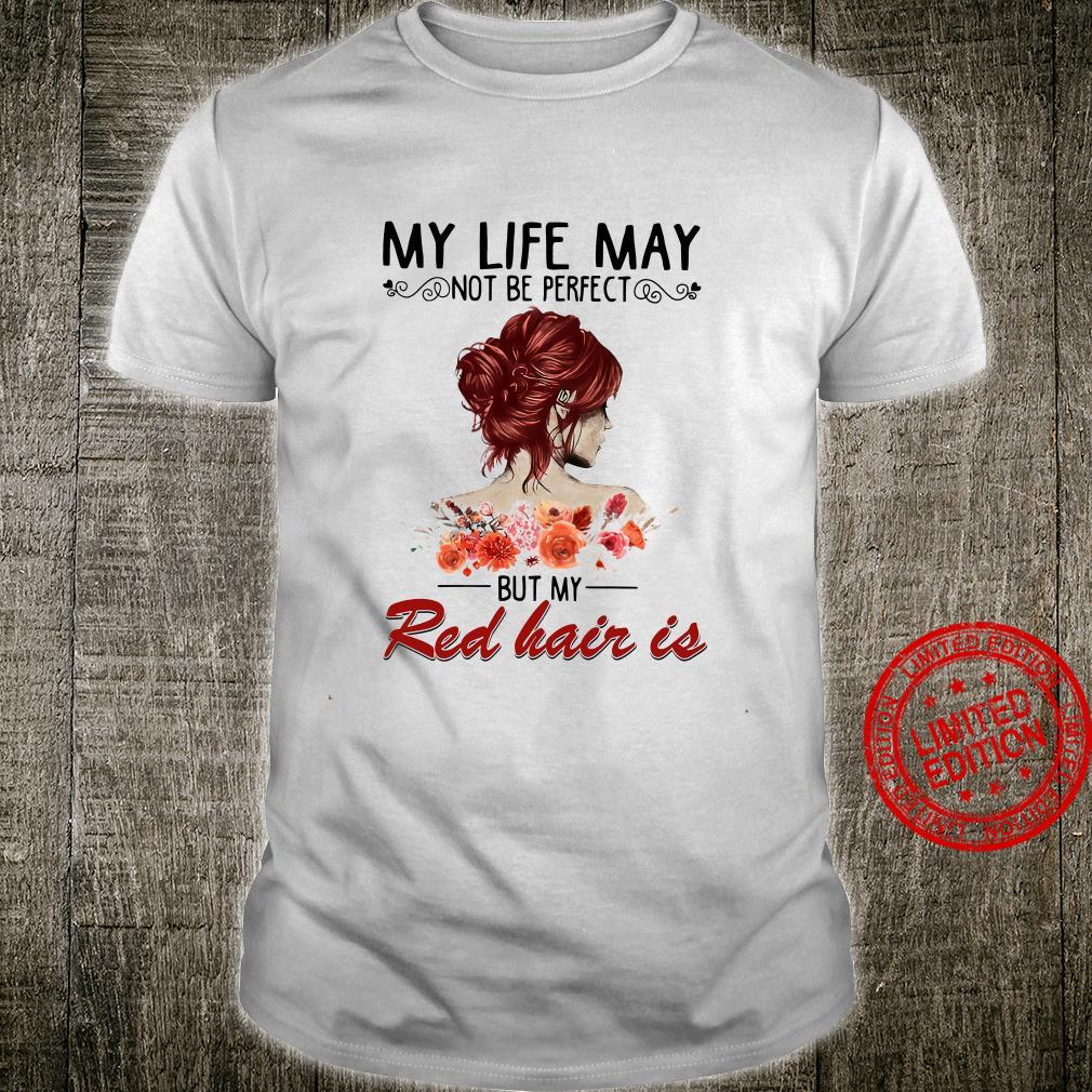 My Life May Not Be Perfect But My Red Hair Is Shirt unisex