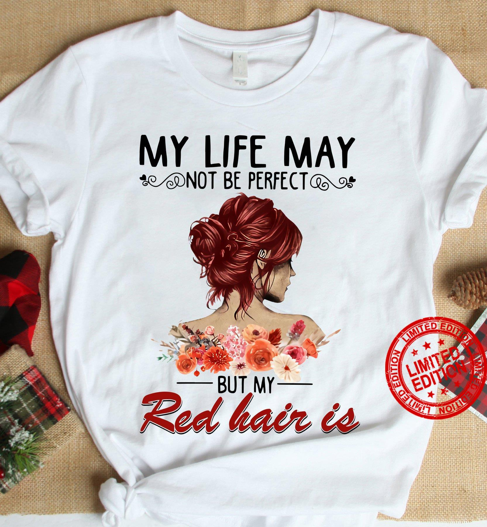 My Life May Not Be Perfect But My Red Hair Is Shirt