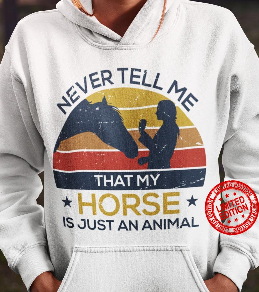 Never Tell Me That My Horse Is Just An Animal Shirt