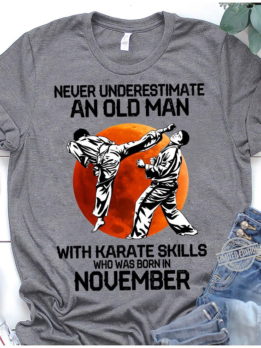 Never Underestimate An Old Man With Karate Skills Who Was Born In November Shirt