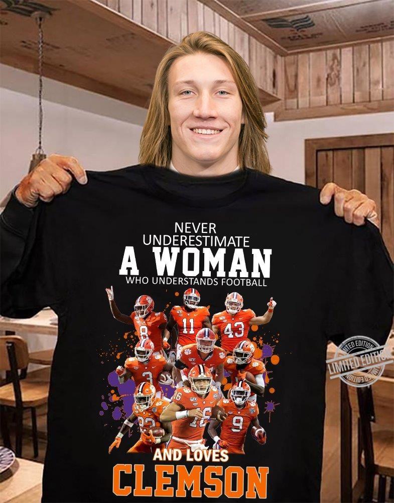 Never Understimate A Woman Who Understands Footbal And Love Clemson Shirt