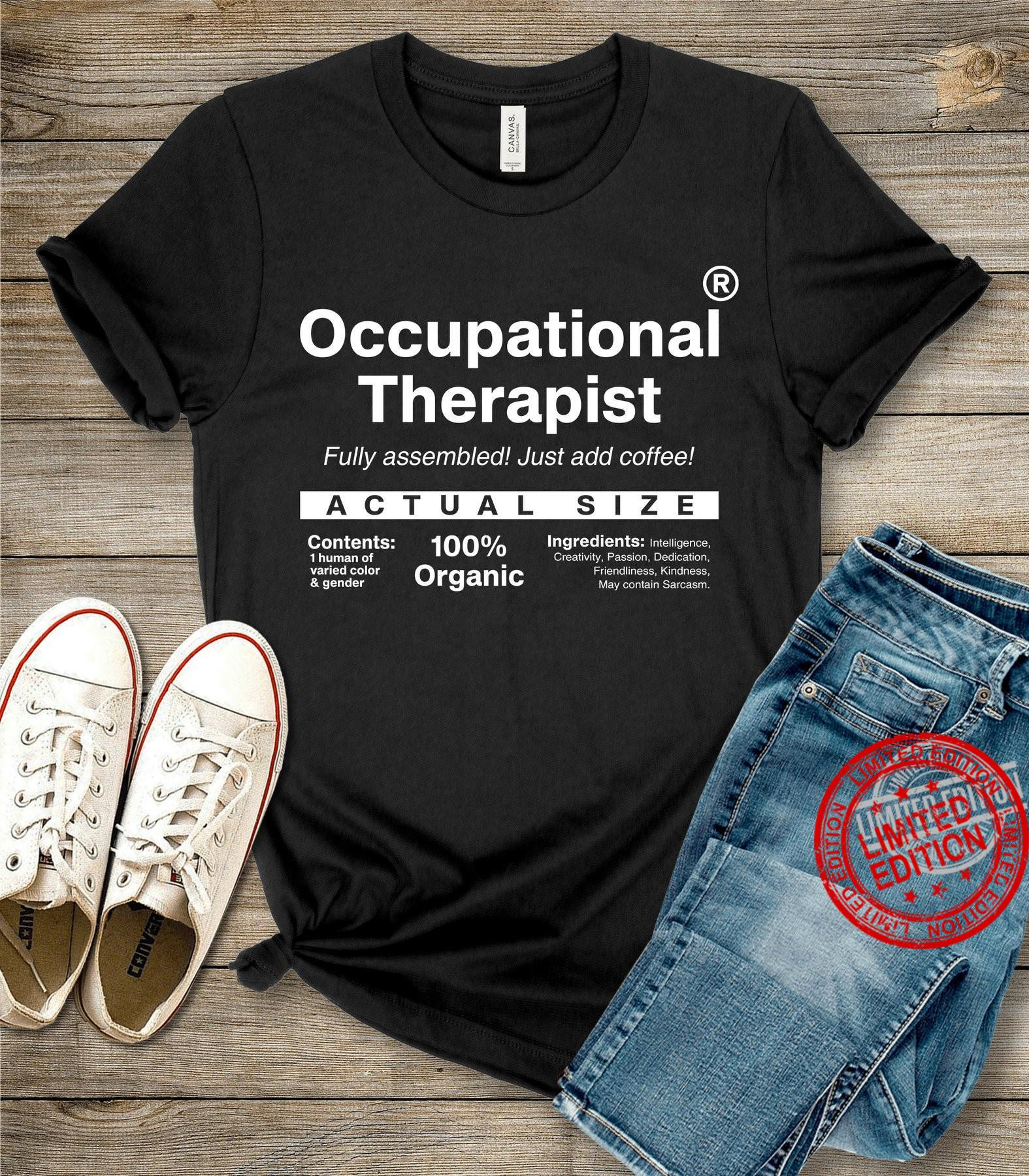 Occupational Therapist Fully Assembled Just Add Coffee Shirt